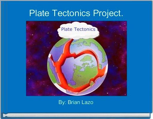Plate Tectonics Project.