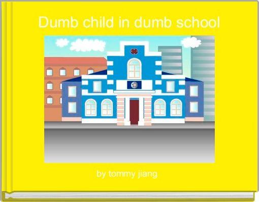 Dumb child in dumb school