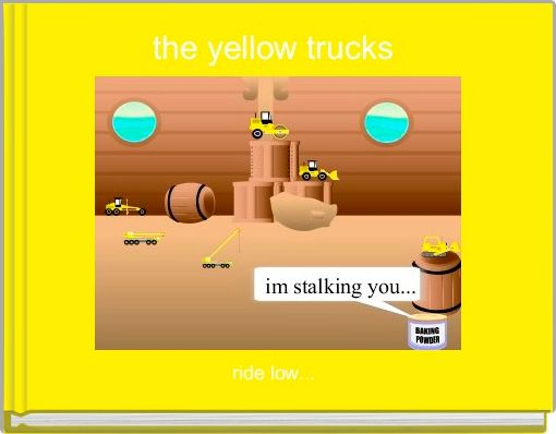 the yellow trucks