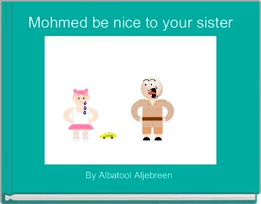 Mohmed be nice to your sister