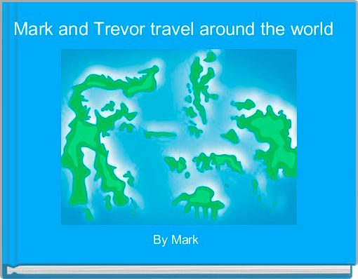 Mark and Trevor travel around the world