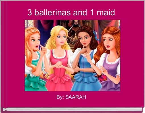 3 ballerinas and 1 maid