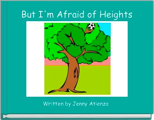 But I'm Afraid of Heights