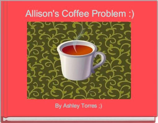 Allison's Coffee Problem :)