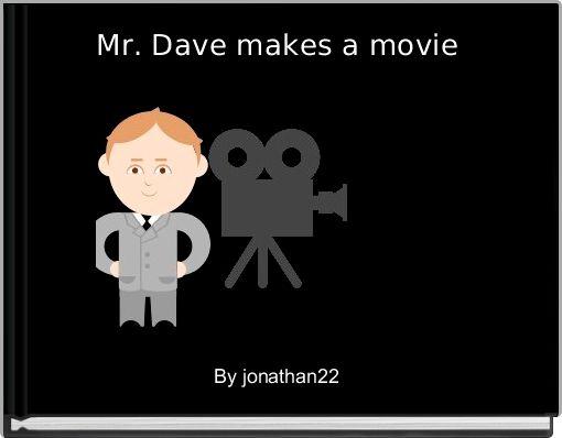 Mr. Dave makes a movie