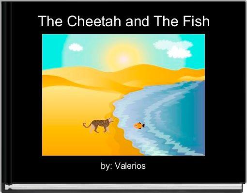 The Cheetah and The Fish