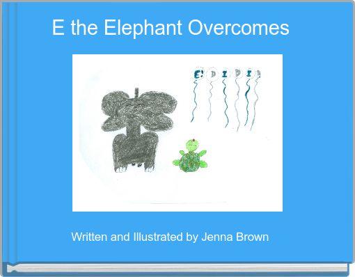 E the Elephant Overcomes
