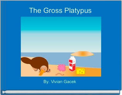 The Gross Platypus