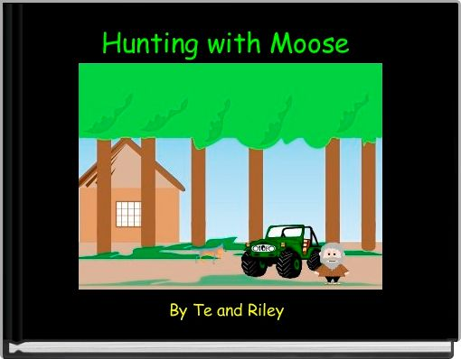 Hunting with Moose