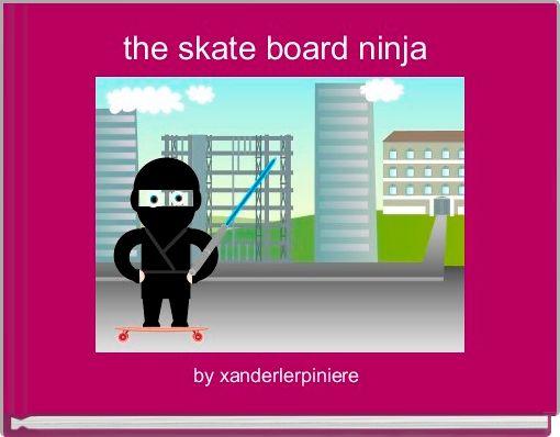 the skate board ninja