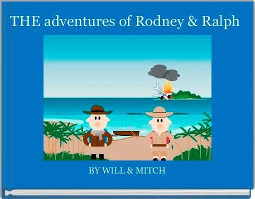 THE adventures of Rodney & Ralph