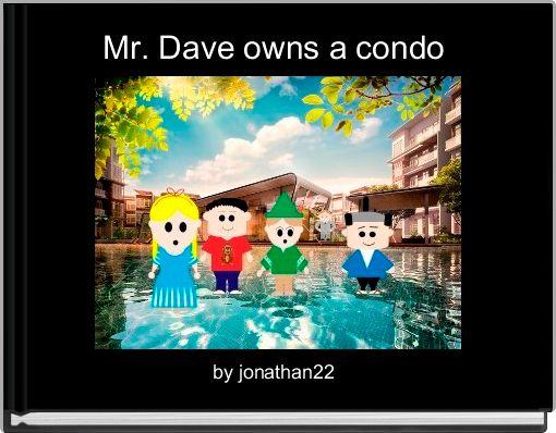 Mr. Dave owns a condo