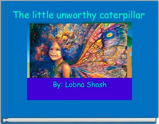 The little unworthy caterpillar