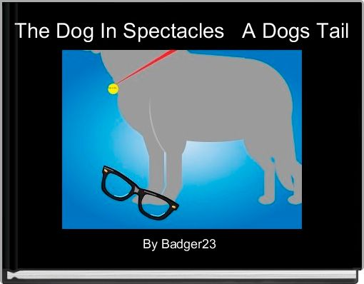The Dog In Spectacles   A Dogs Tail