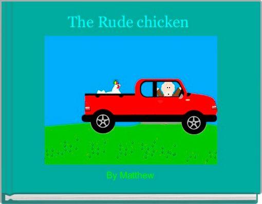 The Rude chicken