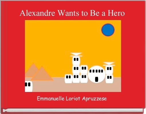 Alexandre Wants to Be a Hero