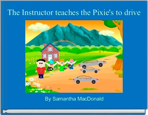 The Instructor teaches the Pixie's to drive