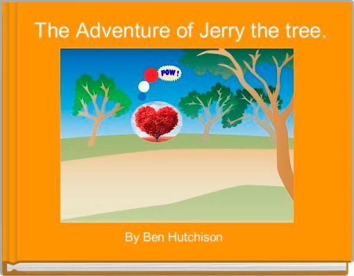 The Adventure of Jerry the tree.