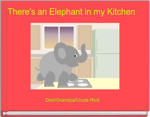 There's an Elephant in my Kitchen