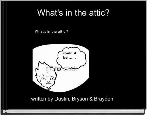What's in the attic?