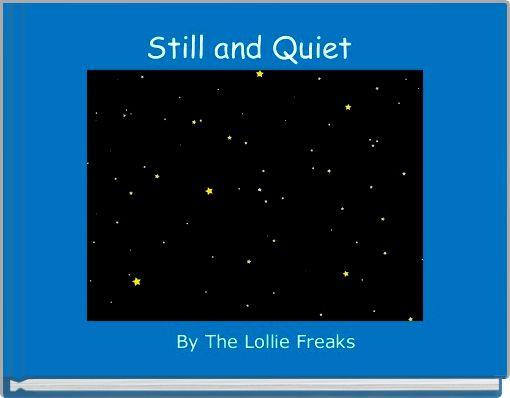 Still and Quiet