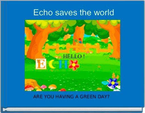 Echo saves the world