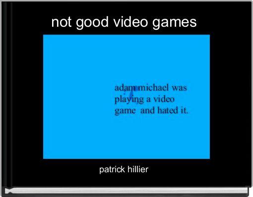 not good video games