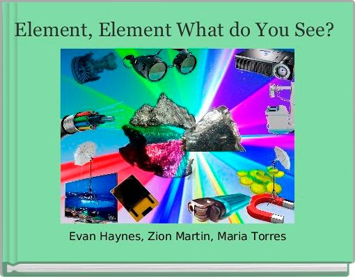 Element, Element What do You See?