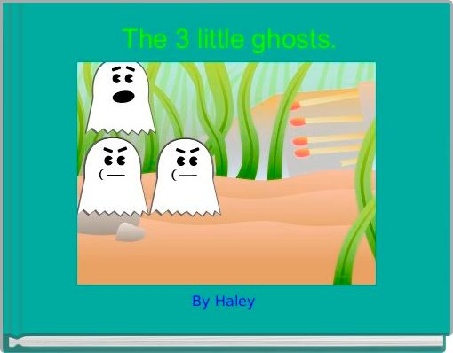 The 3 little ghosts.