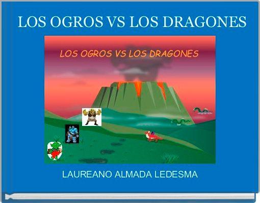 LOS OGROS VS LOS DRAGONES