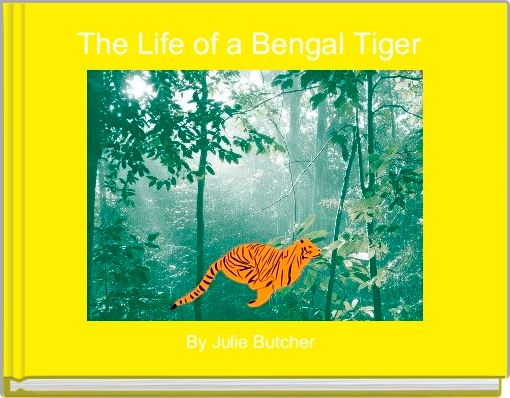 The Life of a Bengal Tiger