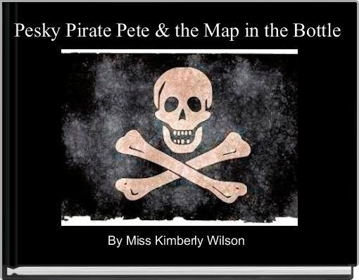 Pesky Pirate Pete & the Map in the Bottle