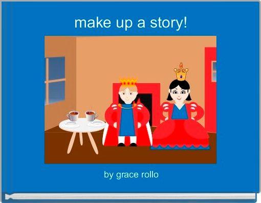 make up a story!