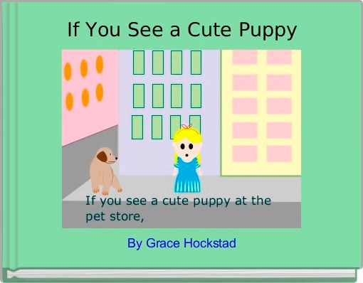 If You See a Cute Puppy