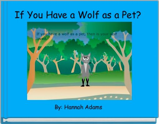 If You Have a Wolf as a Pet?