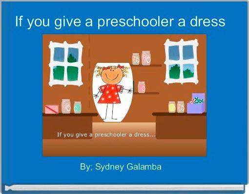 If you give a preschooler a dress