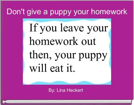 Don't give a puppy your homework