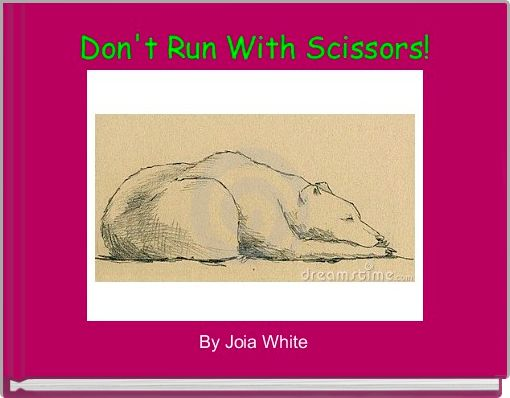 Don't Run With Scissors!