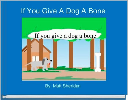 If You Give A Dog A Bone