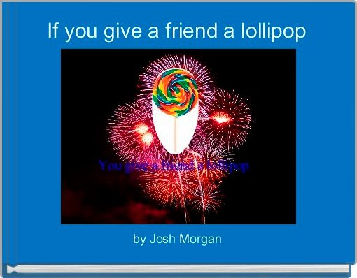 If you give a friend a lollipop