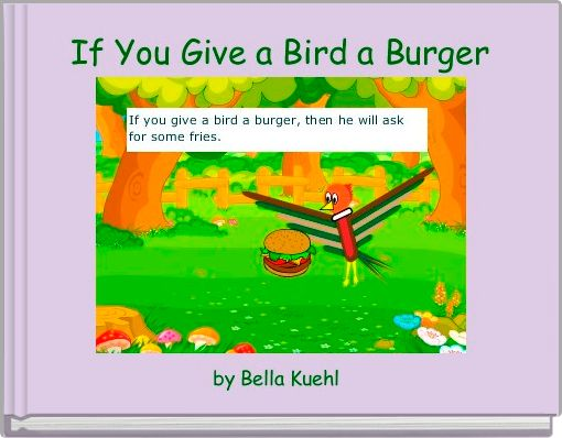 If You Give a Bird a Burger