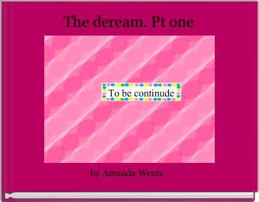 The deream. Pt one
