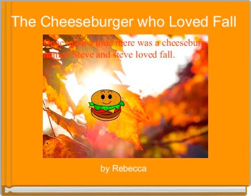 The Cheeseburger who Loved Fall