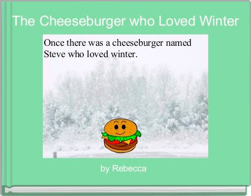 The Cheeseburger who Loved Winter