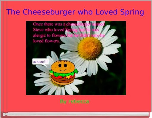 The Cheeseburger who Loved Spring