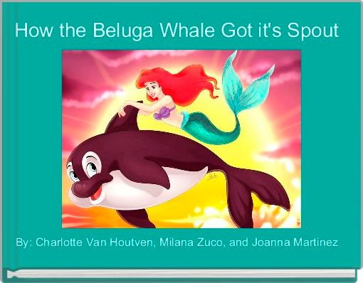 How the Beluga Whale Got it's Spout