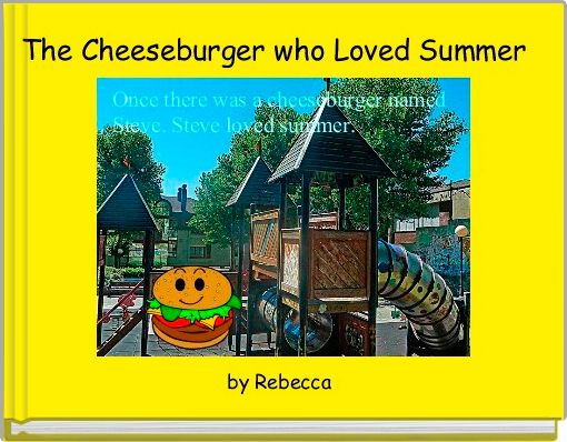 The Cheeseburger who Loved Summer