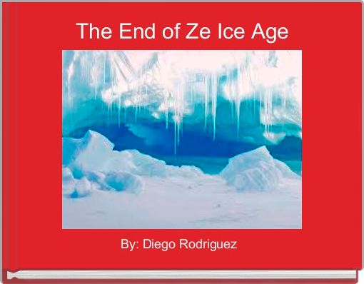 The End of Ze Ice Age