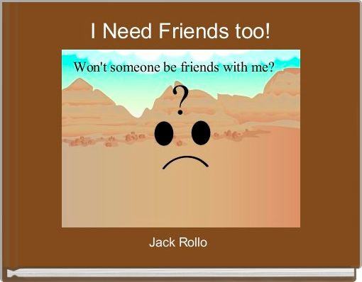 I Need Friends too!