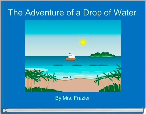 The Adventure of a Drop of Water